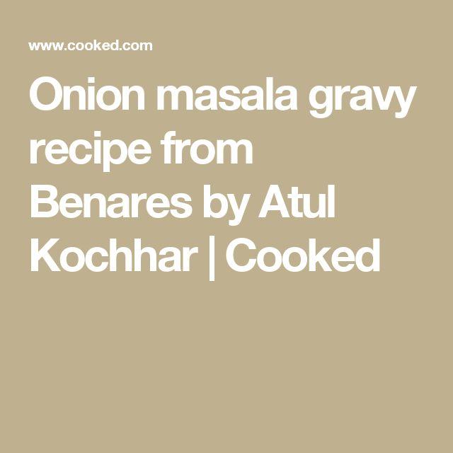 Onion masala gravy recipe from Benares by Atul Kochhar | Cooked
