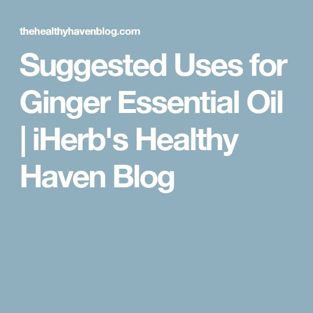 Suggested Uses for Ginger Essential Oil | iHerb's Healthy Haven Blog
