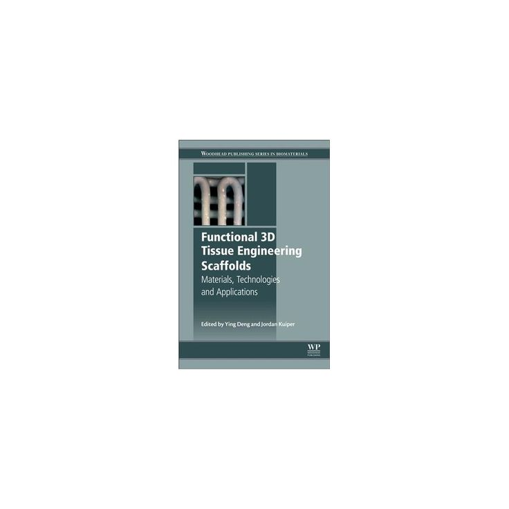 Functional 3d Tissue Engineering Scaffolds : Materials, Technologies, and Applications (Hardcover)
