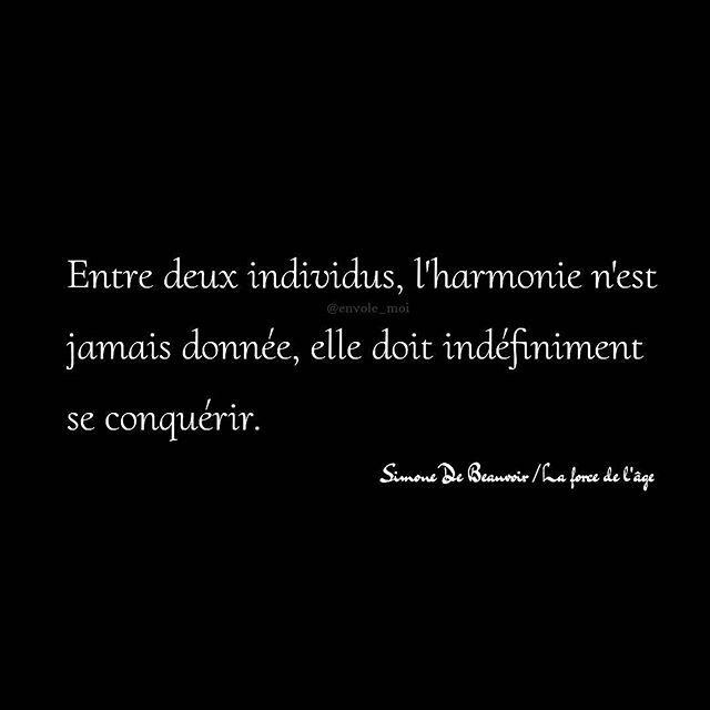 Entre deux individus, l'harmonie n'est jamais donnée, elle doit indéfiniment se conquérir. ✒️