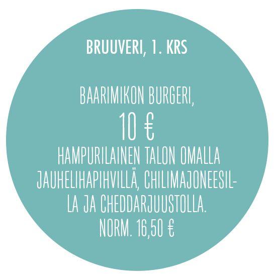 Baarimikon burgeri, 10 €. Hampurilainen talon omalla jauhelihapihvillä, chilimajoneesilla ja cheddarjuustolla. Norm. 16,50 €. Bruuveri, 1. krs.
