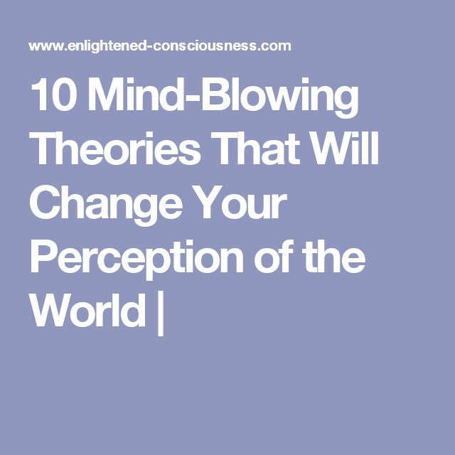 10 Mind-Blowing Theories That Will Change Your Perception of the World |