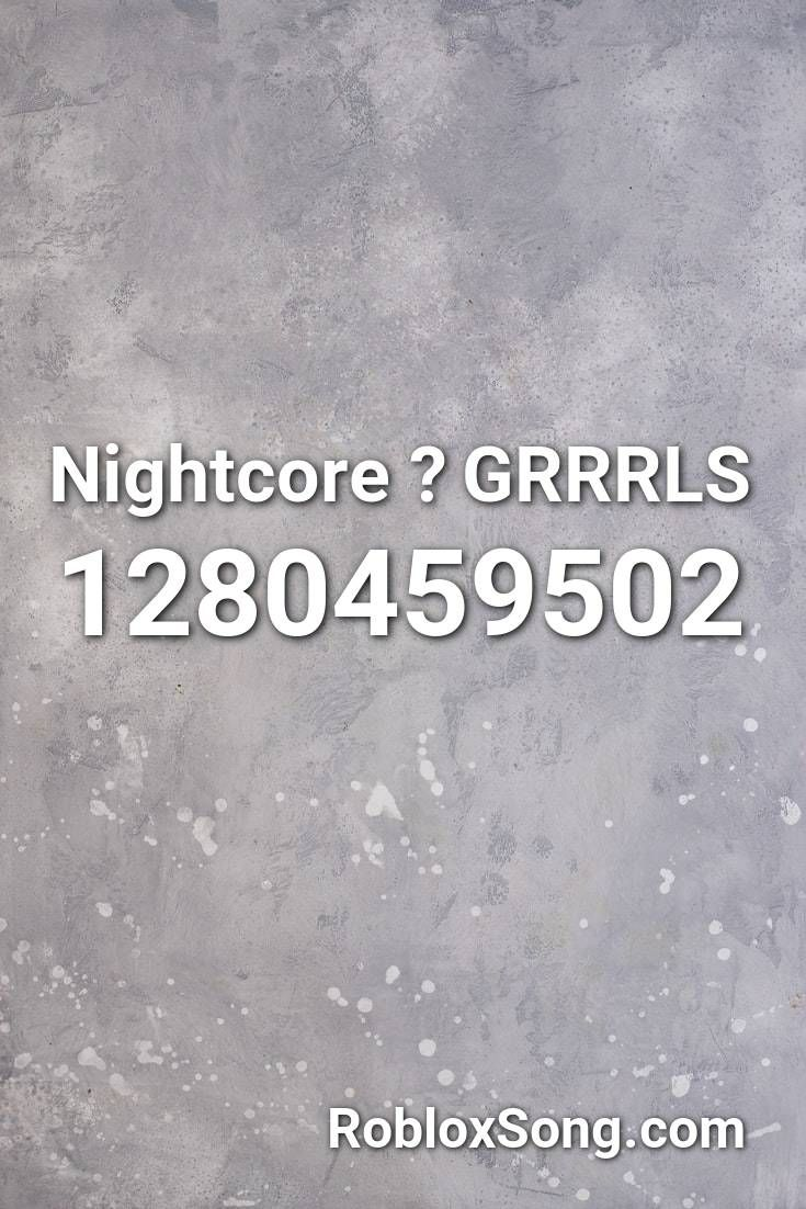 Nightcore Grrrls Roblox Id Roblox Music Codes In 2020 With Images Roblox Nightcore My Roblox