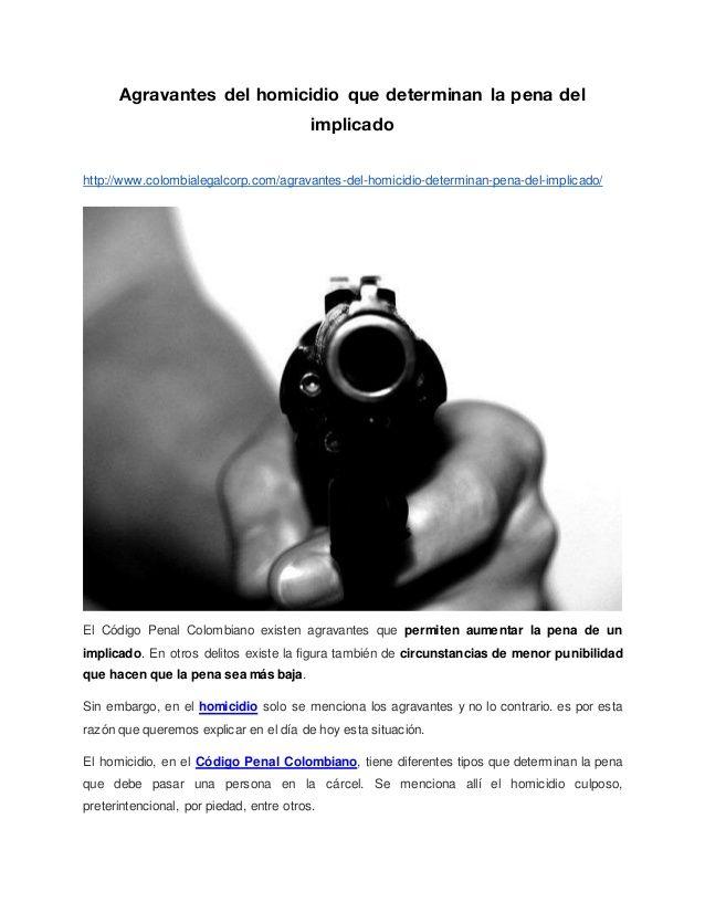 Agravantes del homicidio que determinan la pena del implicado http://www.colombialegalcorp.com/agravantes-del-homicidio-de...