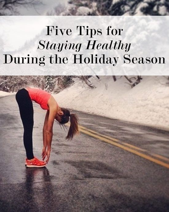 5 tips for Staying Healthy During the Holiday Season