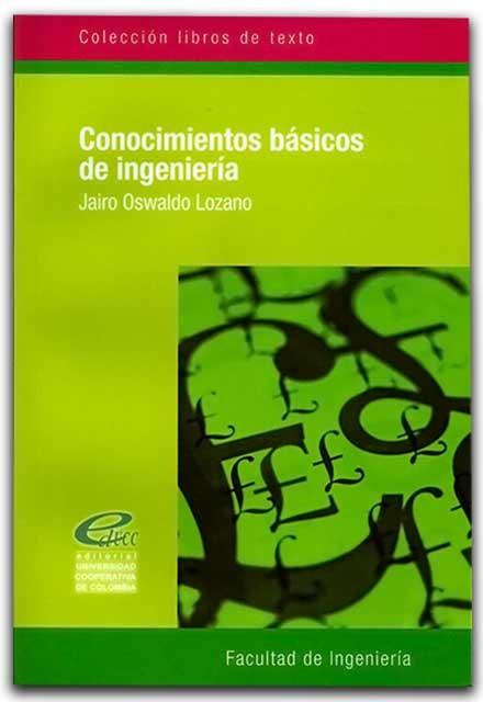Conocimientos básicos de ingeniería – Jairo Oswaldo Lozano - Universidad Cooperativa de Colombia    http://www.librosyeditores.com/tiendalemoine/ingenieria/790-conocimientos-basicos-en-igenieria.html    Editores y distribuidores