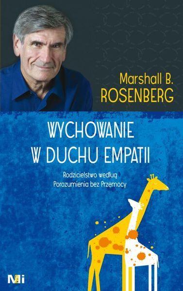 Wychowanie w duchu empatii. Rodzicielstwo według Porozumienia bez Przemocy-Rosenberg Marshall B.