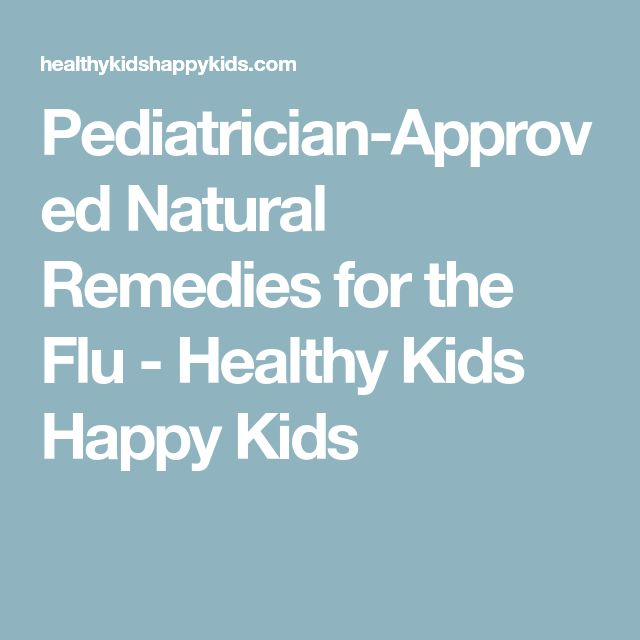 Pediatrician-Approved Natural Remedies for the Flu - Healthy Kids Happy Kids