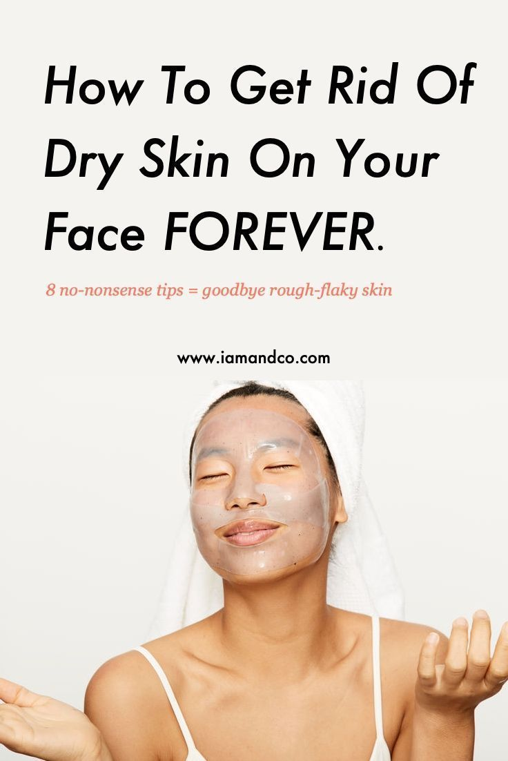 Ugh Here S How To Get Rid Of Dry Skin On Your Face Forever Dry Face Skin Care Dry Skin Care Routine Chronic Dry Skin