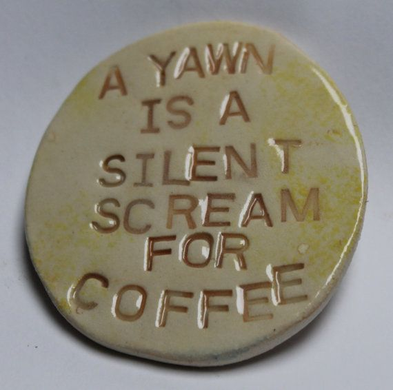 Coffee lovers fridge magnet funny magnet yawn by FaeGartenClay
