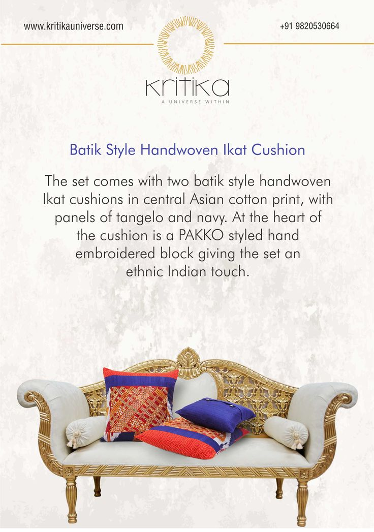 Batik Style Handwoven Ikat Cushion The set comes with two batik style handwoven Ikat cushions in central Asian cotton, with panels of tangelo and navy. At the heart of the cushion is a PAKKO styled hand embroidered block giving the set an ethnic Indian touch. Connect on +91 9820530692 / 9820530664 or mail on sonal@kritikauniverse.com ‪#‎kritikasuniverse‬ ‪#‎batikstyle‬ ‪#‎handwoven‬ ‪#‎ikat‬ ‪#‎cushion‬