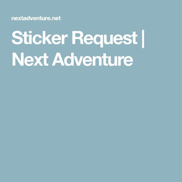 Sticker Request   Next Adventure
