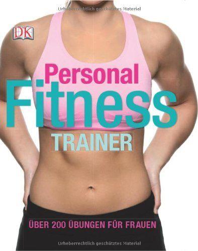 Personal Fitness Trainer: Über 200 Übungen für Frauen von Kelly Thompson 16,95