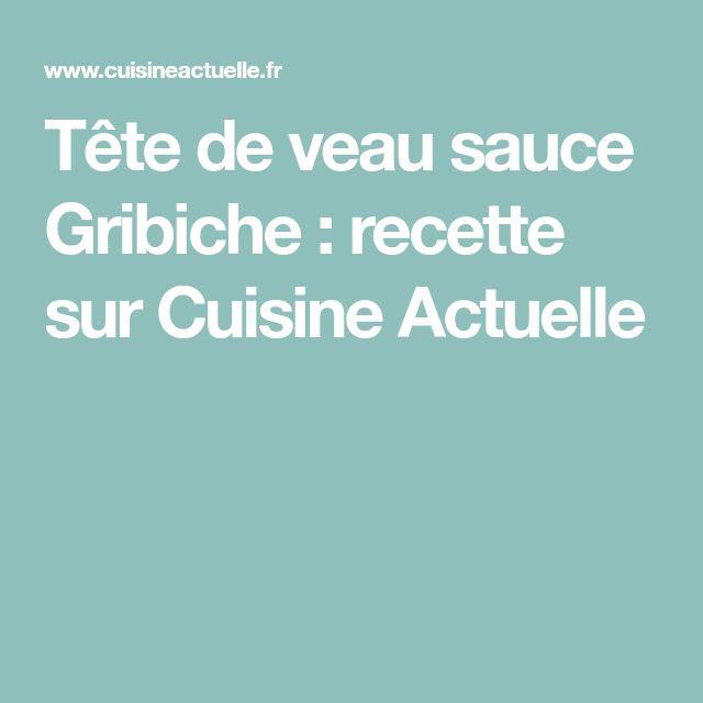 Tête de veau sauce Gribiche : recette sur Cuisine Actuelle