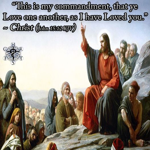 """""""This is my commandment, that ye Love one another, as I have Loved you."""" ~ Christ (John 15:12 KJV)"""