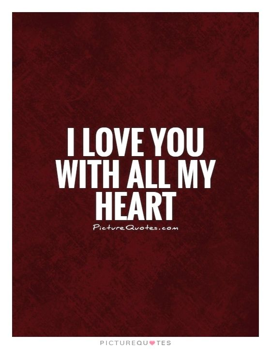 Love You With All My Heart Quotes For Him: I Love You With All My Heart. Picture Quotes.