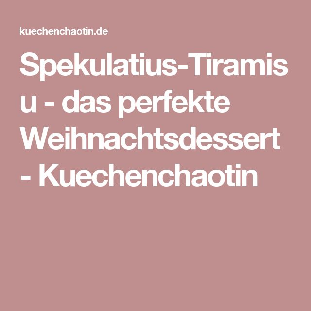 Spekulatius-Tiramisu - das perfekte Weihnachtsdessert - Kuechenchaotin