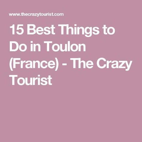 15 Best Things to Do in Toulon (France) - The Crazy Tourist