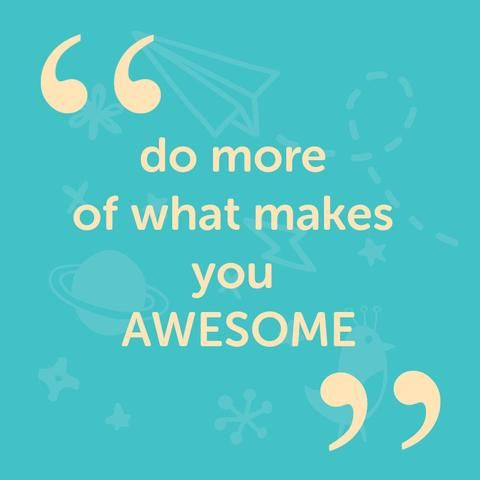 Do more of what makes you awesome - inspirational quote
