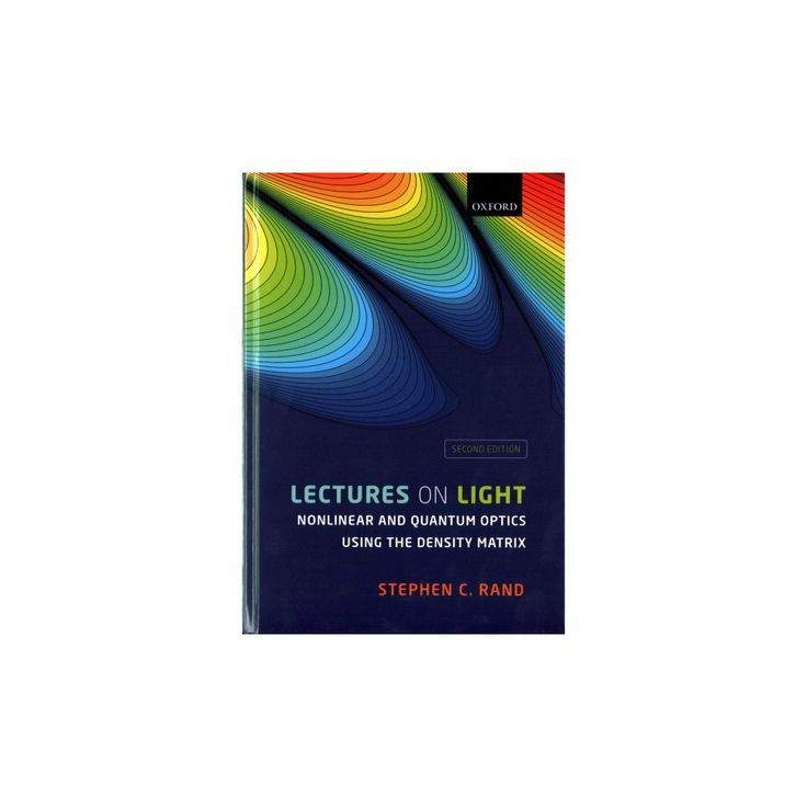 Lectures on Light : Nonlinear and Quantum Optics Using the Density Matrix (Hardcover) (Stephen C. Rand)