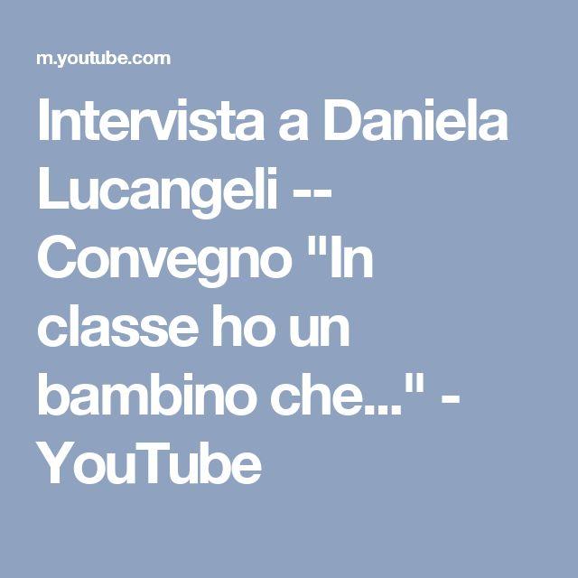 "Intervista a Daniela Lucangeli -- Convegno ""In classe ho un bambino che..."" - YouTube"