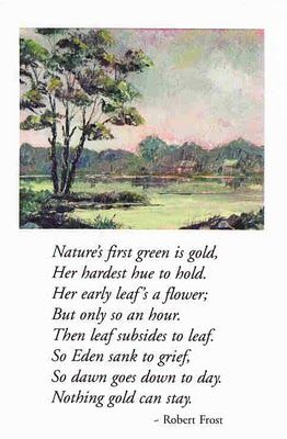 """Robert Frost """"leaf subsides to leaf"""" man is what he always was and was going to be"""