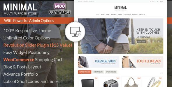 Minimal Multi Purpose - WooCommerce Theme   http://themeforest.net/item/minimal-multi-purpose-woocommerce-theme/7041918?ref=damiamio              More Wordpress Themes from TemplateMela       GENERAL FEATURES   100% Responsive Layout    SEO (Search Engine Optimization) friendly  Optimized for Fast Loading  Compatible with all major browsers (IE 8+ , Firefox, Opera, Safari, Chrome)  Tabless HTML mark-up.  XHTML 1 .0 Strict valid.  CSS 3 .0 valid.  Prototype and Jquery based Javascript (avoid…