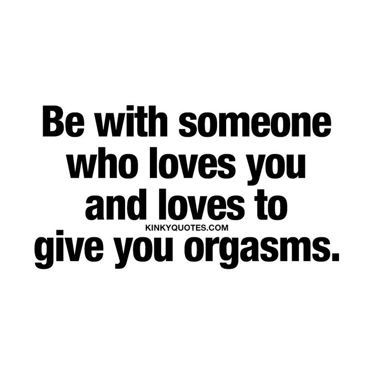 """Be with someone who loves you and loves to give you orgasms."" - Now those are two essential things in a relationship. - #relationship #quotes #love #sex #happiness www.kinkyquotes.com"