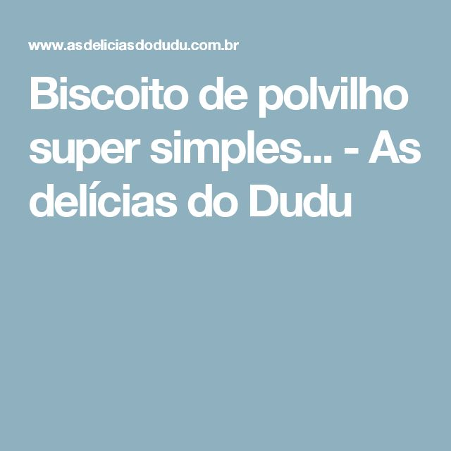 Biscoito de polvilho super simples... - As delícias do Dudu