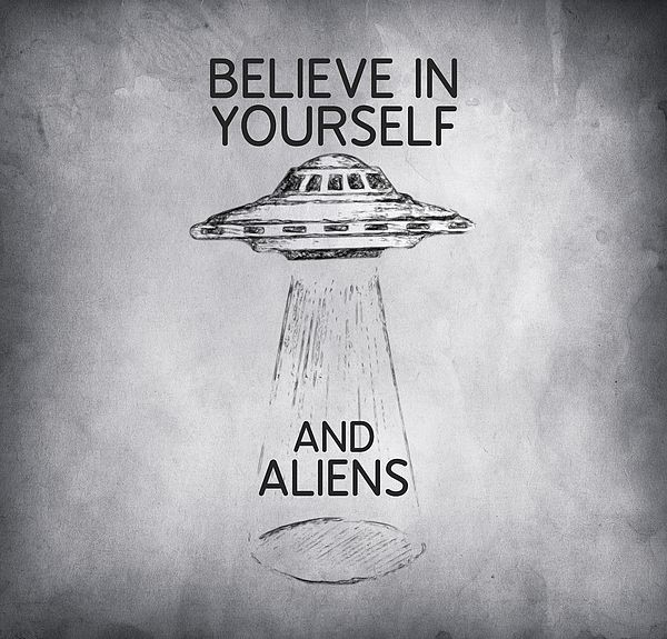 Believe In Yourself Aliens Alien Ufo Drawing Quote