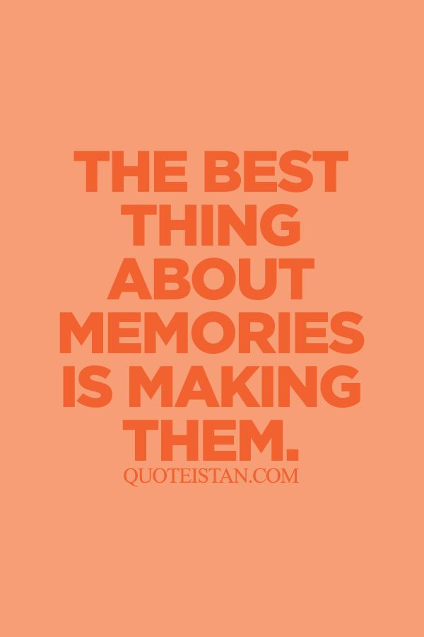 The best thing about #memories is making them. http://www.quoteistan.com/2015/08/the-best-thing-about-memories-is-making.html