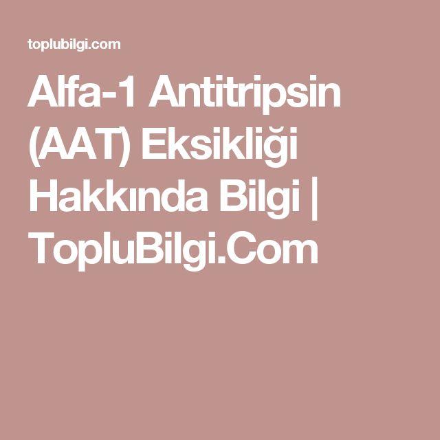 Alfa-1 Antitripsin (AAT) Eksikliği Hakkında Bilgi | TopluBilgi.Com