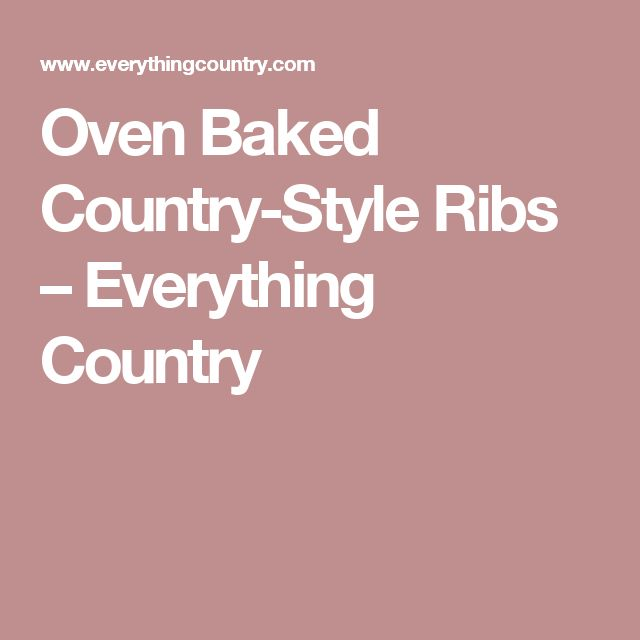 Oven Baked Country-Style Ribs – Everything Country