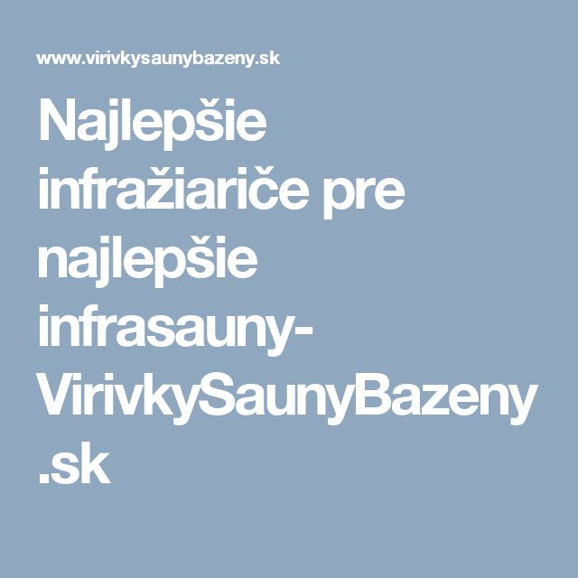 Najlepšie infražiariče pre najlepšie infrasauny- VirivkySaunyBazeny.sk