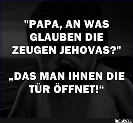Papa an was glauben Zeugen Jehovas? | Lustige Bilder, Sprüche, Witze, echt lustig