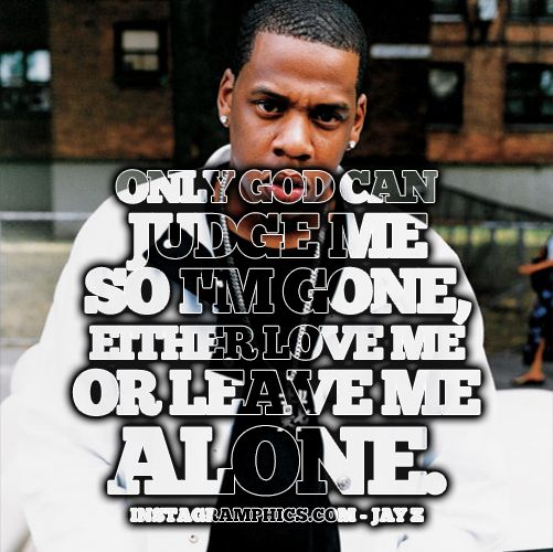 Jay Z Quotes About Love : ... Love Me Or Leave Me Alone Jay Z Quote graphic from Instagramphics
