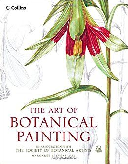 The Art of Botanical Painting: Amazon.co.uk: Margaret Stevens, The Society of Botanical Artists: 9780008163556: Books