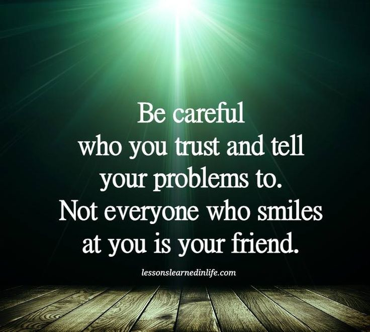 Quote Everyone Should Smile: Be Careful Who You Trust And Tell Your Problems To. Not