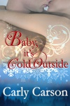 Baby, It's Cold Outside by @Carly_Carson Jenna tricks her way into Grant's Manhattan apartment, hoping to make amends for accidentally destroying his marriage. Luckily, Grant doesn't know what she's done…but when he finds out, there's only one payback that will satisfy him. When they are trapped in a NYC blizzard, Jenna learns that you shouldn't hoax a man if you're going to be trapped in his home. Especially if he's too hot to resist.