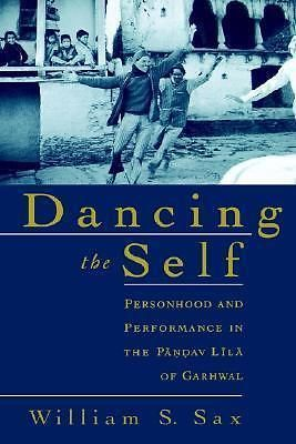 Dancing the Self, Personhood and Performance in the Pandav Lila of Garhwal by Wi