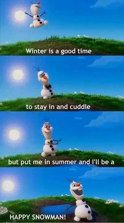 Olaf's song from Frozen (In Summer). Convinced he will love summer....I'm not sure how long it will last