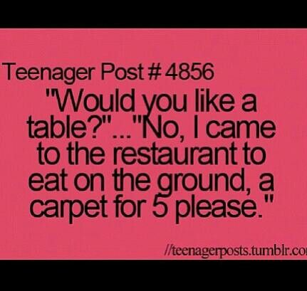 Exactly! I wonder if anyone has ever sarcastically really said that at a restaurant???