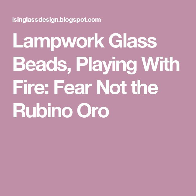 Lampwork Glass Beads, Playing With Fire: Fear Not the Rubino Oro