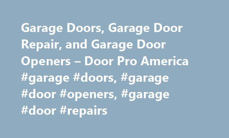 Garage Doors, Garage Door Repair, and Garage Door Openers – Door Pro America #garage #doors, #garage #door #openers, #garage #door #repairs http://connecticut.nef2.com/garage-doors-garage-door-repair-and-garage-door-openers-door-pro-america-garage-doors-garage-door-openers-garage-door-repairs/  # Garage Doors, Garage Door Repair, and Garage Door Openers Welcome to Door Pro America! Door Pro America is a premier garage door service company dedicated to providing quality sales, service…