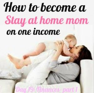 How to become a stay at home mom on one income.