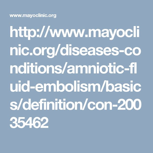 http://www.mayoclinic.org/diseases-conditions/amniotic-fluid-embolism/basics/definition/con-20035462