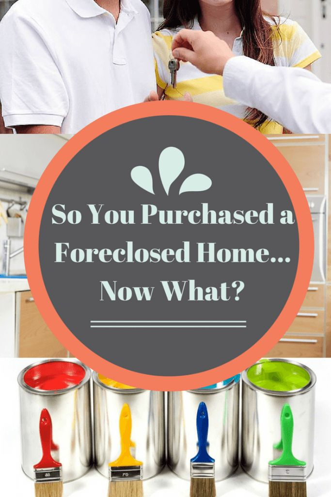 So You Purchased a Foreclosed Home…Now What?