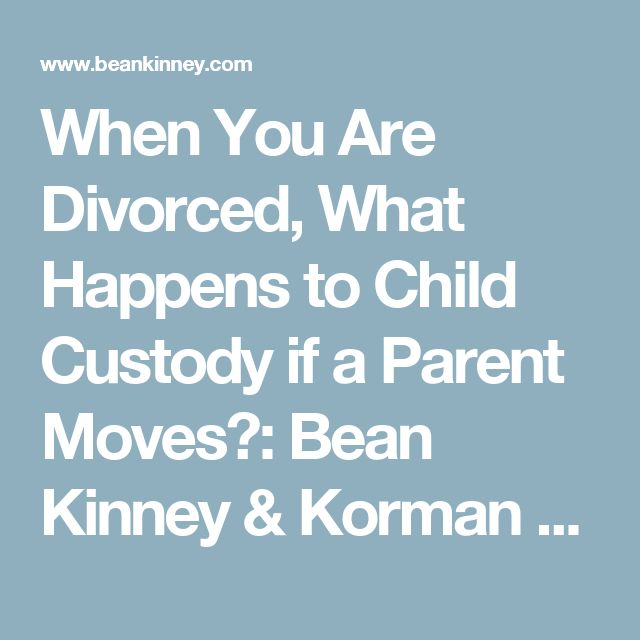 When You Are Divorced, What Happens to Child Custody if a Parent Moves?: Bean Kinney & Korman P.C. | Virginia, Maryland & D.C. Law Firm