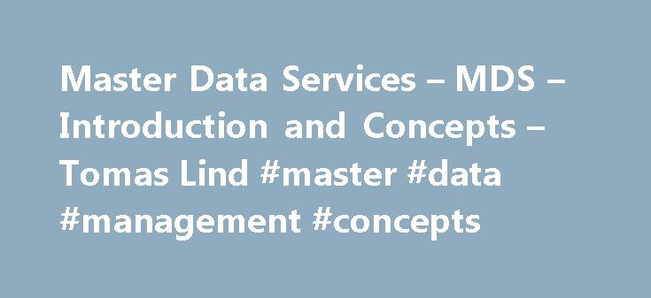 Master Data Services – MDS – Introduction and Concepts – Tomas Lind #master #data #management #concepts http://nashville.remmont.com/master-data-services-mds-introduction-and-concepts-tomas-lind-master-data-management-concepts/  # Master Data Services MDS Introduction and Concepts MDM Master Data Management Some types of data are shared across systems. One of the best examples of data that is shared across systems is customers. They can appear in a lot of different systems, perhaps a CRM…