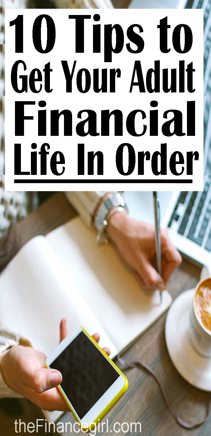 10 tips to get your adult financial life in order. Including how to budget, checking your credit reports and score, and getting out of debt.   Financegirl